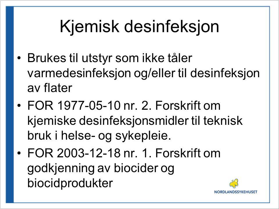 Kjemisk desinfeksjon Brukes til utstyr som ikke tåler varmedesinfeksjon og/eller til desinfeksjon av flater.