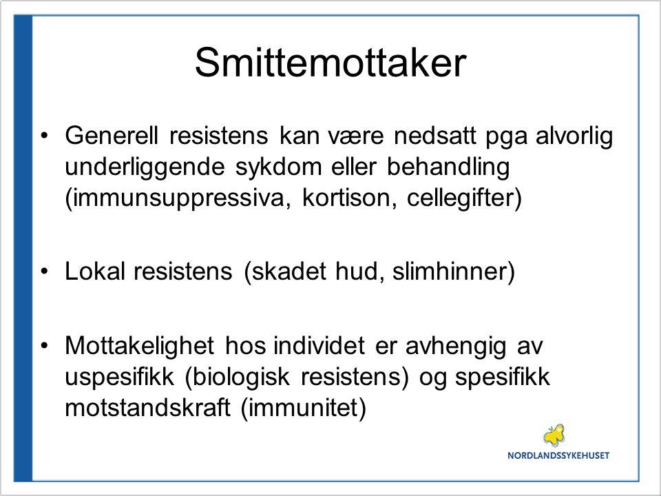 Smittemottaker Generell resistens kan være nedsatt pga alvorlig underliggende sykdom eller behandling (immunsuppressiva, kortison, cellegifter)