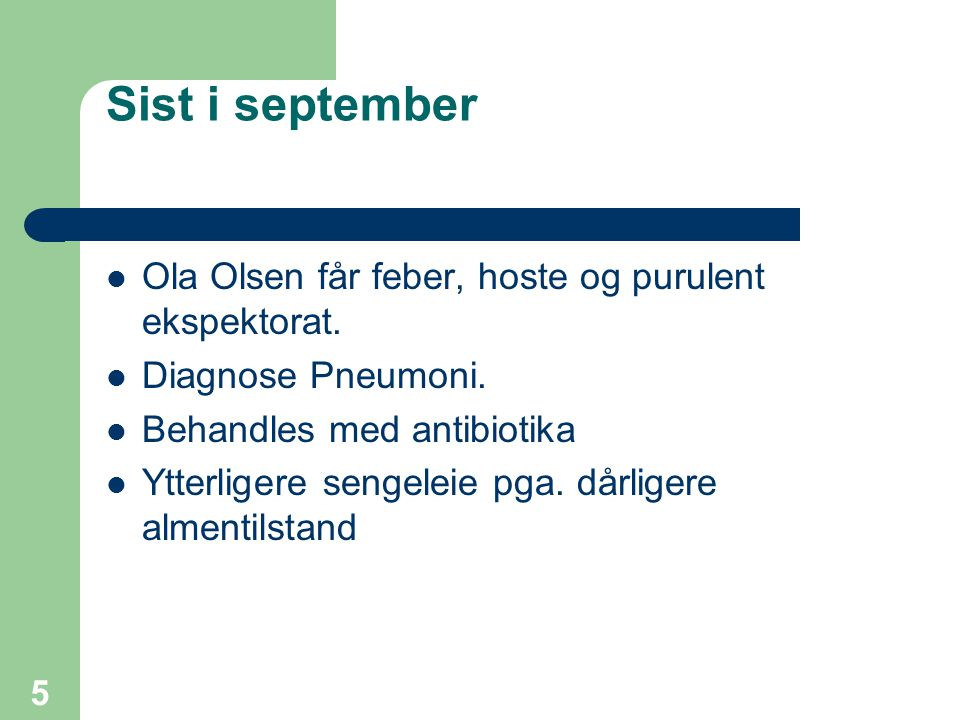 Sist i september Ola Olsen får feber, hoste og purulent ekspektorat.