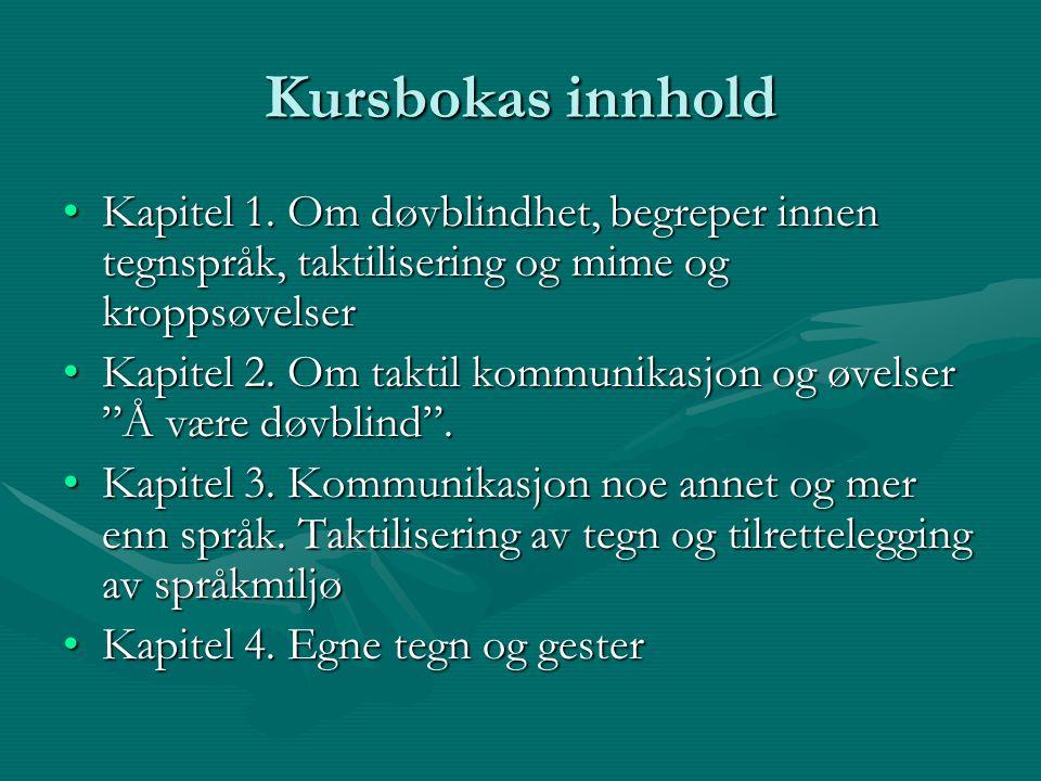 Kursbokas innhold Kapitel 1. Om døvblindhet, begreper innen tegnspråk, taktilisering og mime og kroppsøvelser.