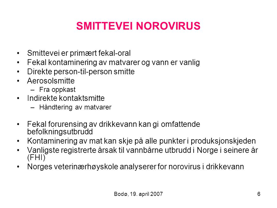 SMITTEVEI NOROVIRUS Smittevei er primært fekal-oral
