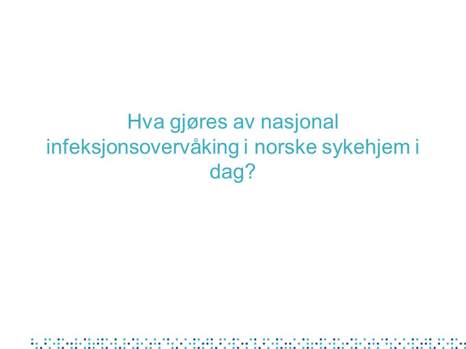 Hva gjøres av nasjonal infeksjonsovervåking i norske sykehjem i dag