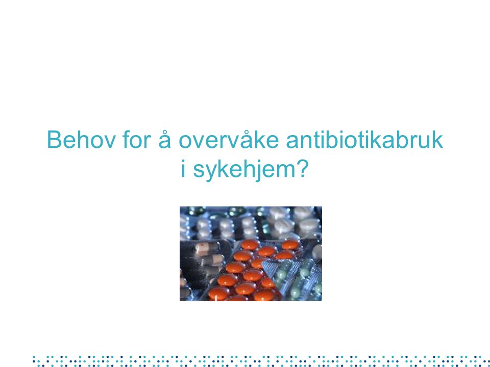Behov for å overvåke antibiotikabruk i sykehjem