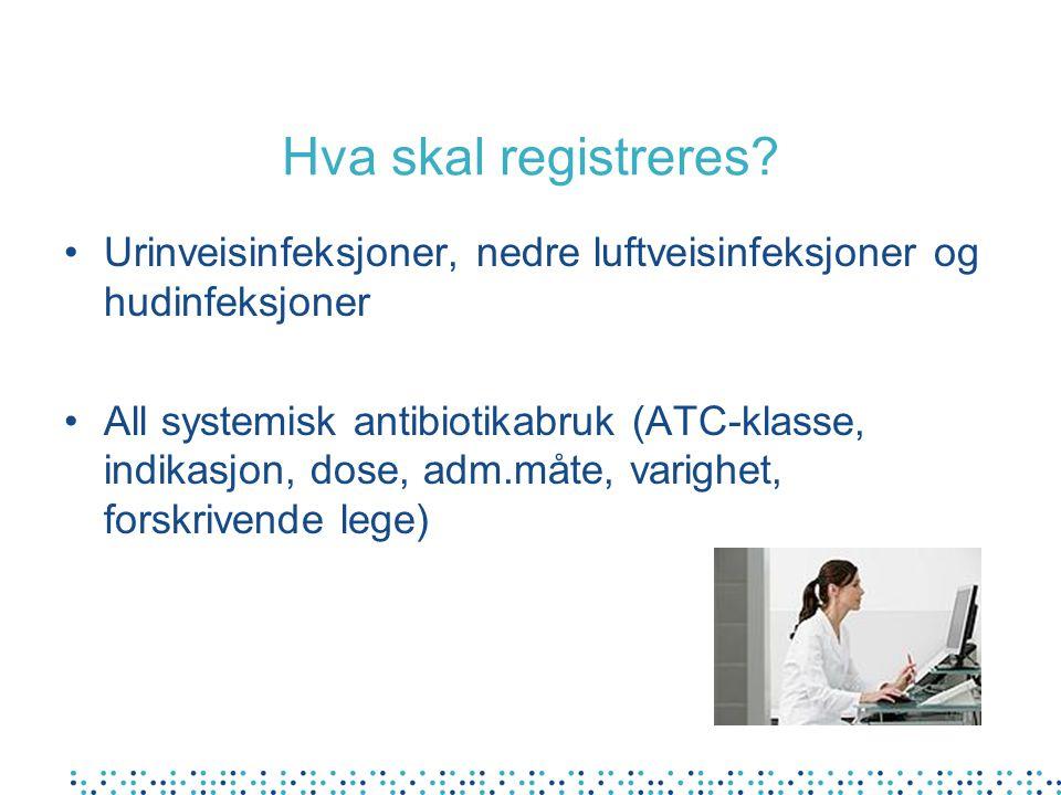 Hva skal registreres Urinveisinfeksjoner, nedre luftveisinfeksjoner og hudinfeksjoner.