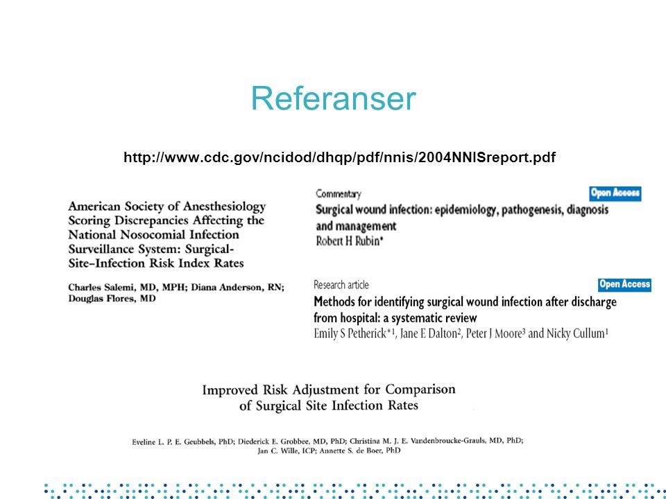 Referanser http://www.cdc.gov/ncidod/dhqp/pdf/nnis/2004NNISreport.pdf