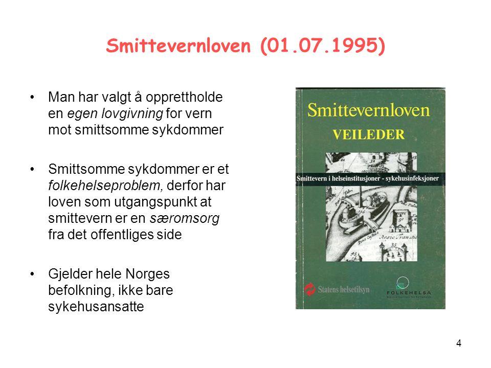 Smittevernloven (01.07.1995) Man har valgt å opprettholde en egen lovgivning for vern mot smittsomme sykdommer.