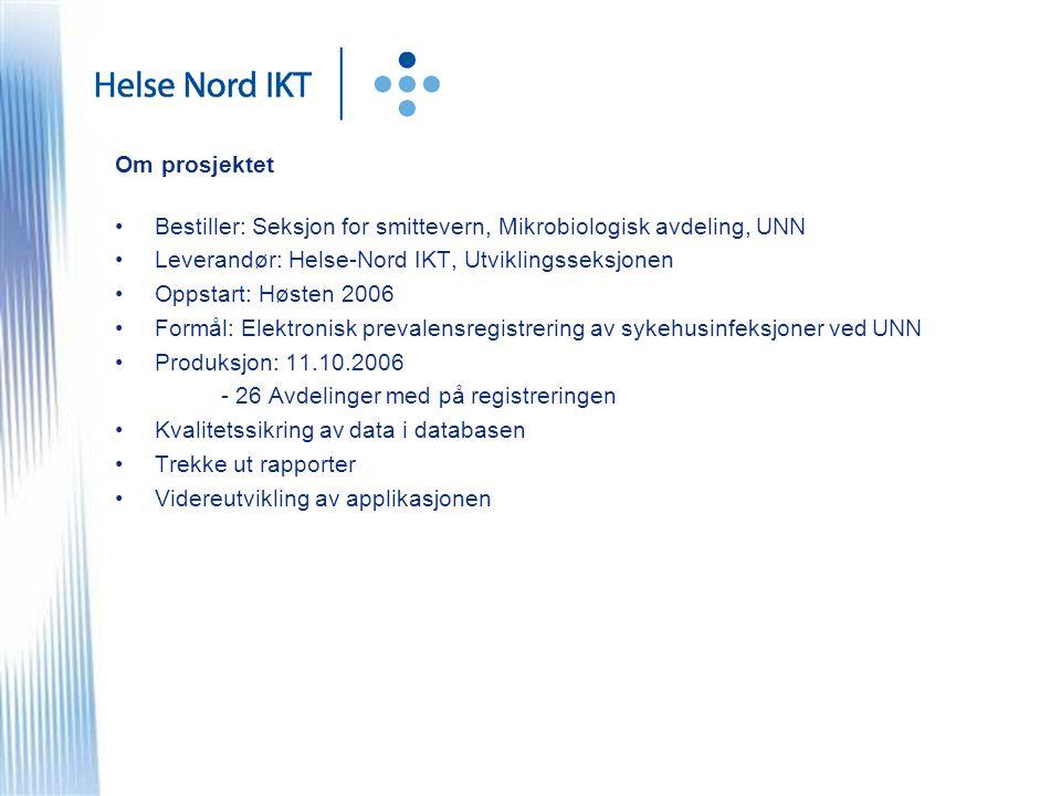 Om prosjektet Bestiller: Seksjon for smittevern, Mikrobiologisk avdeling, UNN. Leverandør: Helse-Nord IKT, Utviklingsseksjonen.