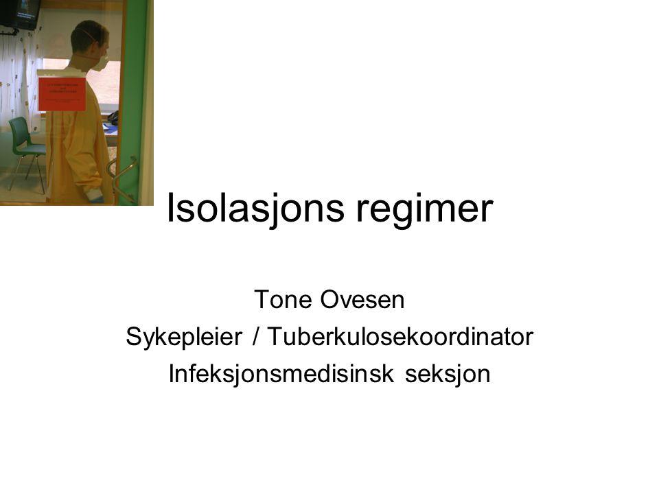 Isolasjons regimer Tone Ovesen Sykepleier / Tuberkulosekoordinator