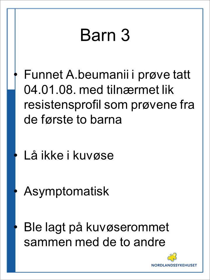 Barn 3 Funnet A.beumanii i prøve tatt 04.01.08. med tilnærmet lik resistensprofil som prøvene fra de første to barna.