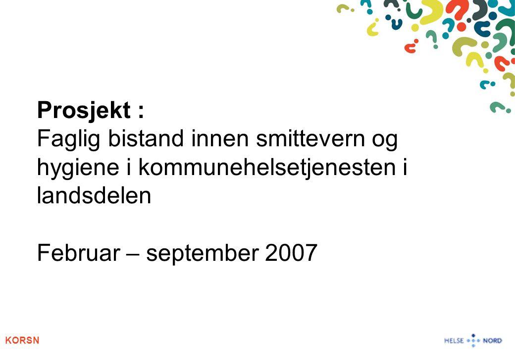 Prosjekt : Faglig bistand innen smittevern og hygiene i kommunehelsetjenesten i landsdelen Februar – september 2007