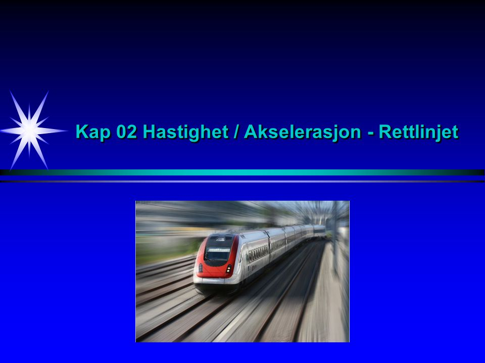 Kap 02 Hastighet / Akselerasjon - Rettlinjet