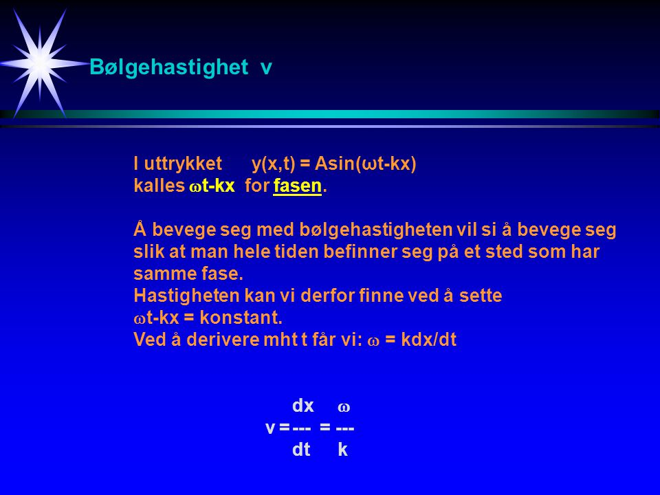 Bølgehastighet v I uttrykket y(x,t) = Asin(ωt-kx)
