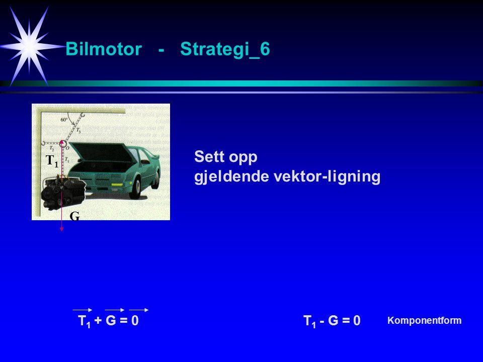 Bilmotor - Strategi_6 Sett opp gjeldende vektor-ligning T1 G