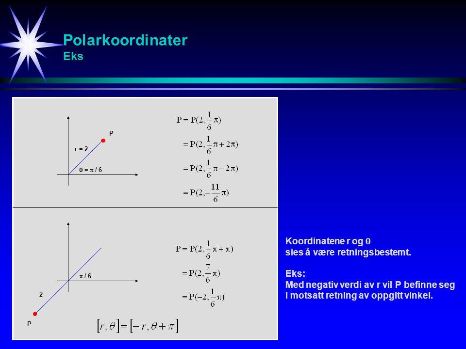Polarkoordinater Eks Koordinatene r og  sies å være retningsbestemt.