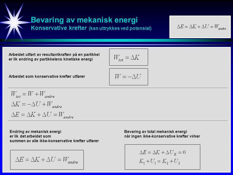 Bevaring av mekanisk energi Konservative krefter (kan uttrykkes ved potensial)