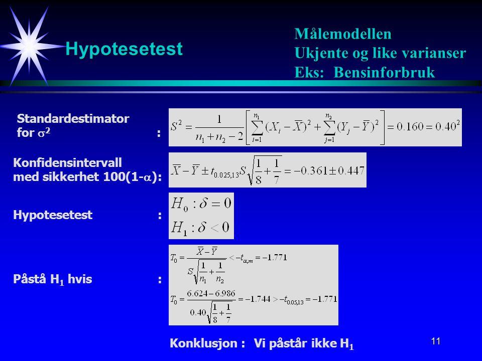 Hypotesetest Målemodellen Ukjente og like varianser Eks: Bensinforbruk