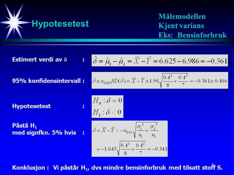 Hypotesetest Målemodellen Kjent varians Eks: Bensinforbruk