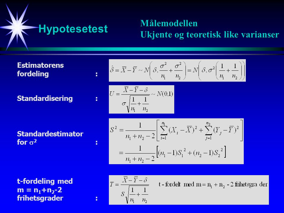 Hypotesetest Målemodellen Ukjente og teoretisk like varianser