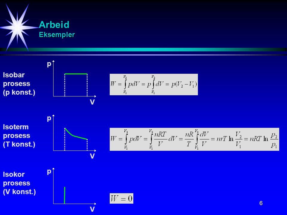 Arbeid Eksempler p Isobar prosess (p konst.) V p Isoterm prosess