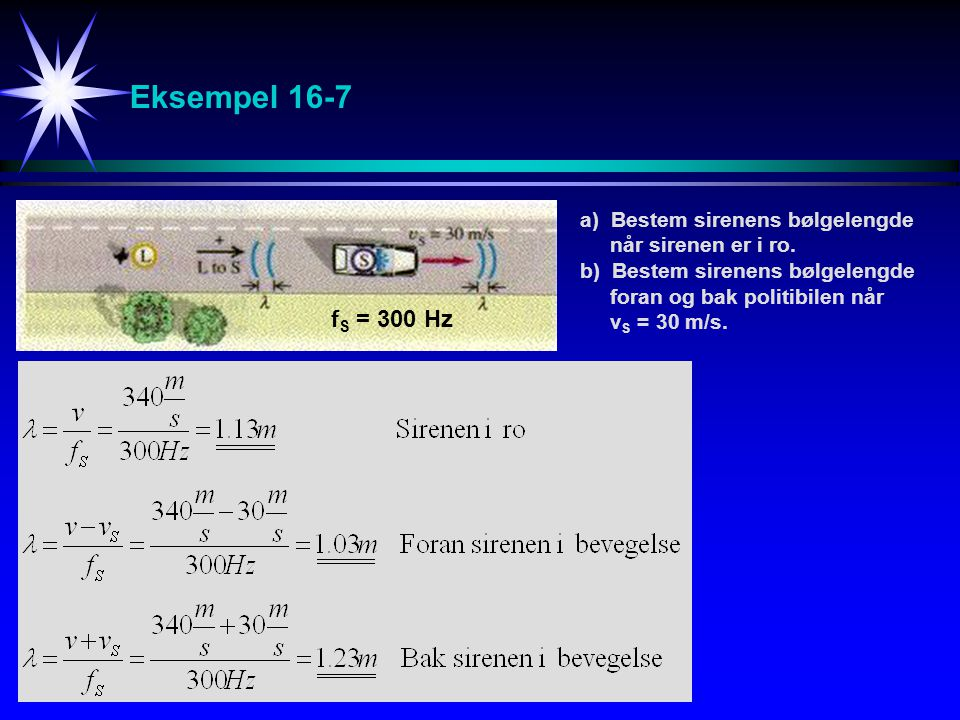 Eksempel 16-7 fS = 300 Hz a) Bestem sirenens bølgelengde