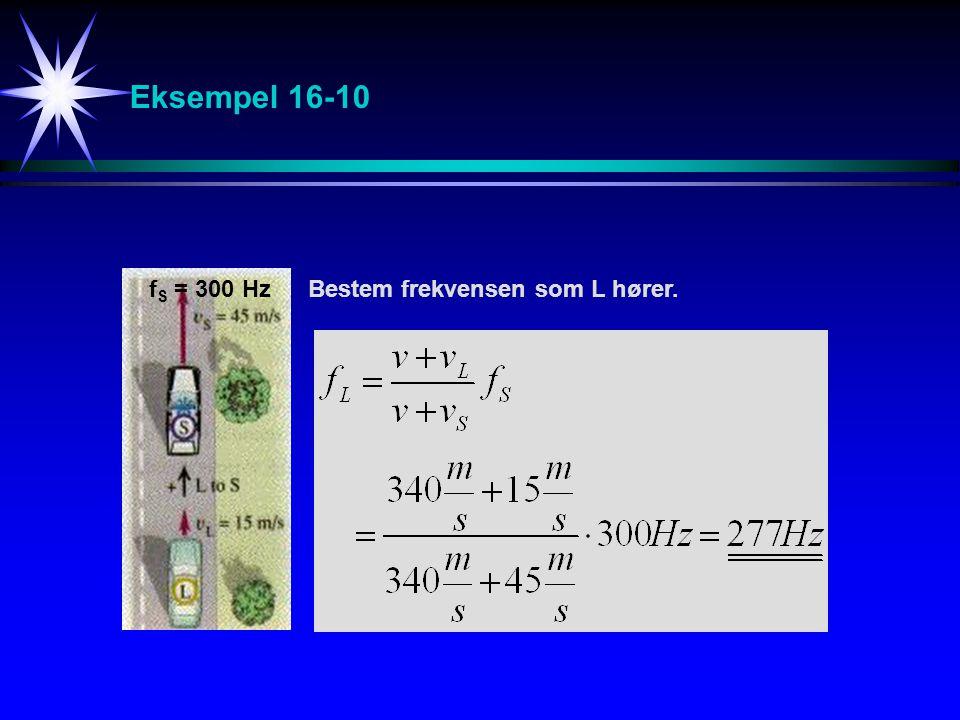 Eksempel 16-10 fS = 300 Hz Bestem frekvensen som L hører.