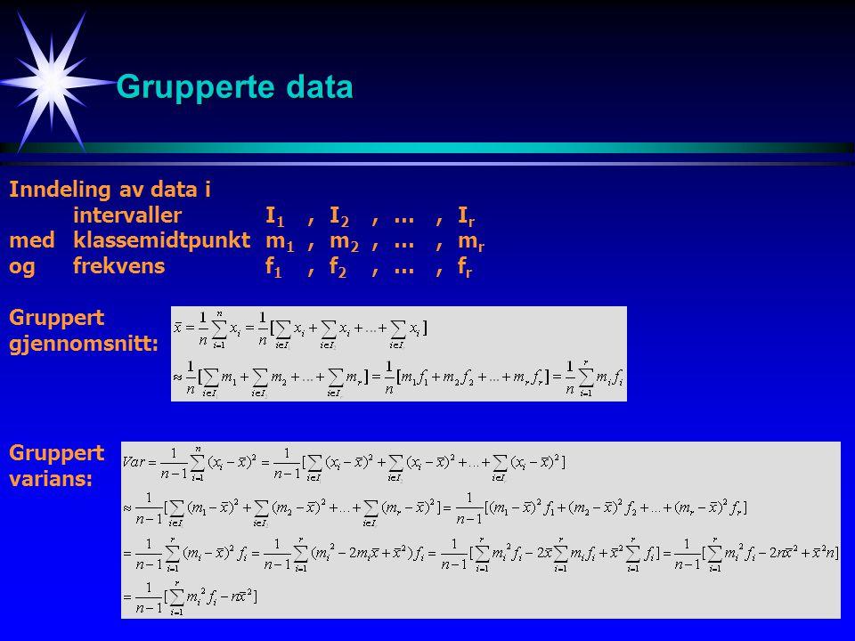 Grupperte data Inndeling av data i intervaller I1 , I2 , … , Ir
