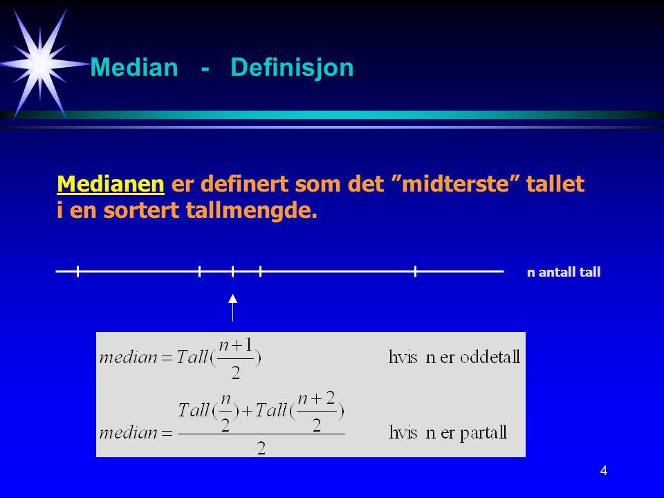 Median - Definisjon Medianen er definert som det midterste tallet