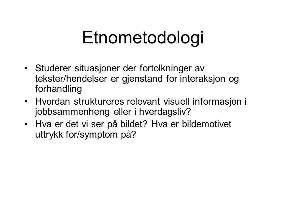 Etnometodologi Studerer situasjoner der fortolkninger av tekster/hendelser er gjenstand for interaksjon og forhandling.