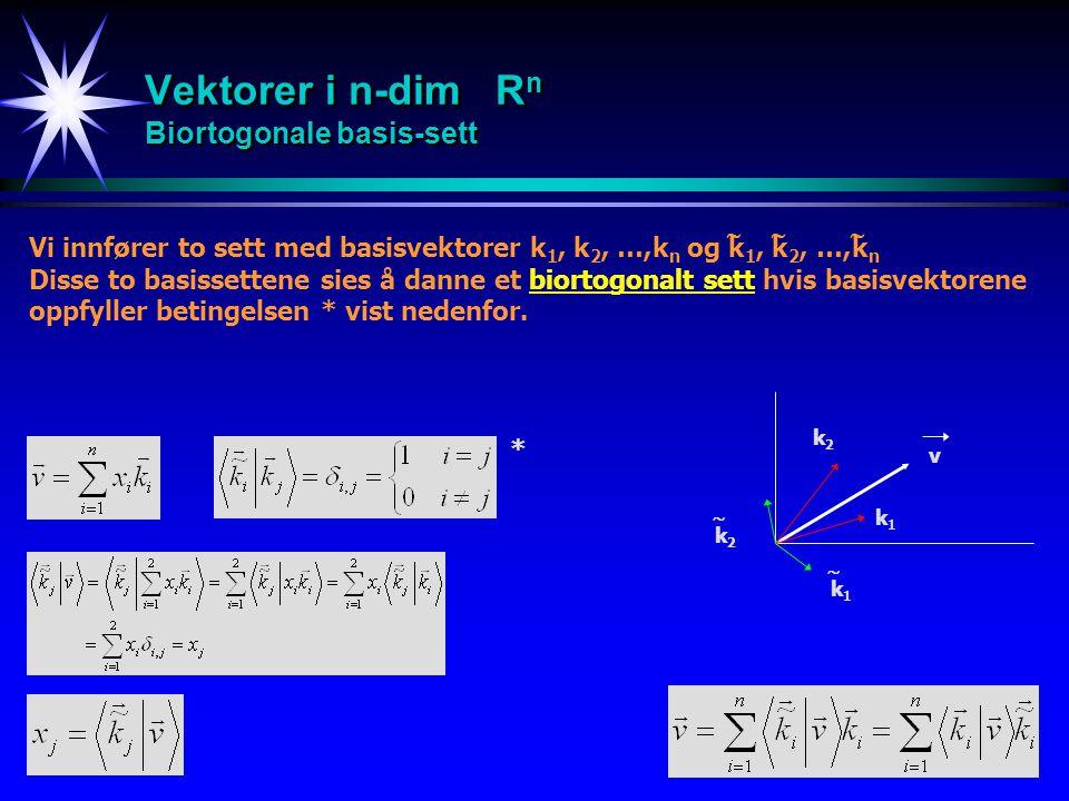 Vektorer i n-dim Rn Biortogonale basis-sett