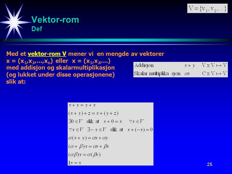 Vektor-rom Def Med et vektor-rom V mener vi en mengde av vektorer