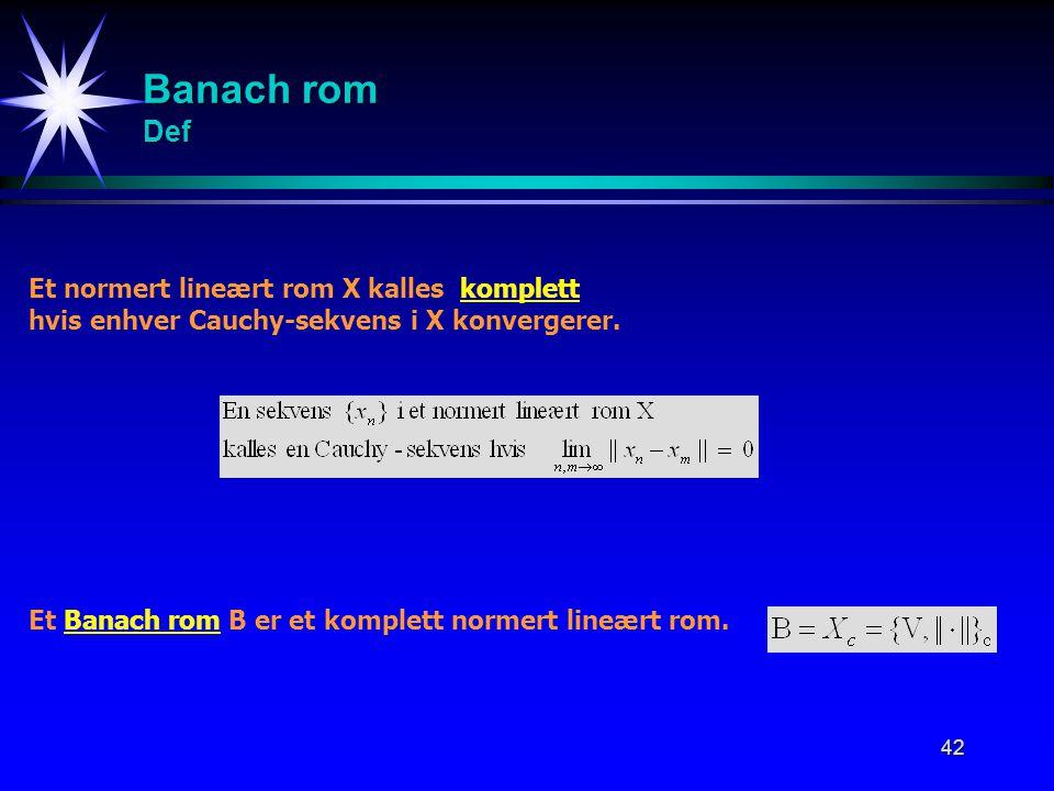 Banach rom Def Et normert lineært rom X kalles komplett