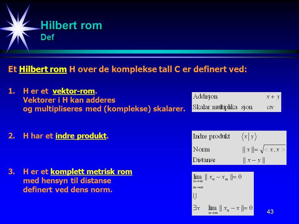 Hilbert rom Def Et Hilbert rom H over de komplekse tall C er definert ved: 1. H er et vektor-rom.