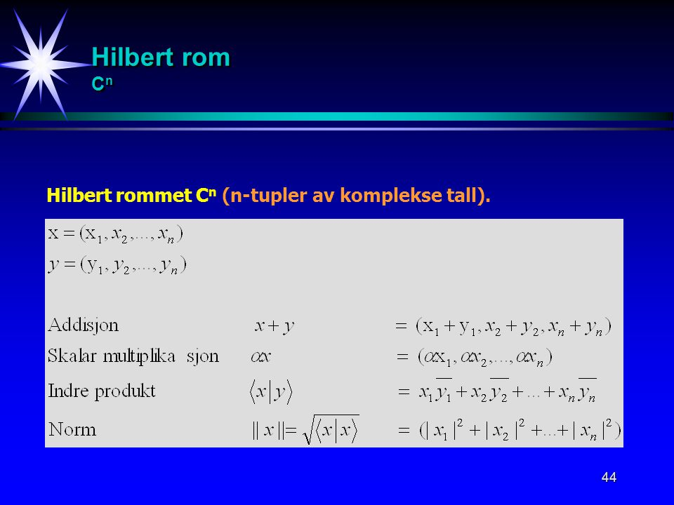 Hilbert rom Cn Hilbert rommet Cn (n-tupler av komplekse tall).
