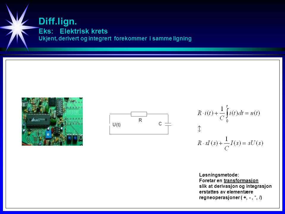 Diff.lign. Eks: Elektrisk krets Ukjent, derivert og integrert forekommer i samme ligning