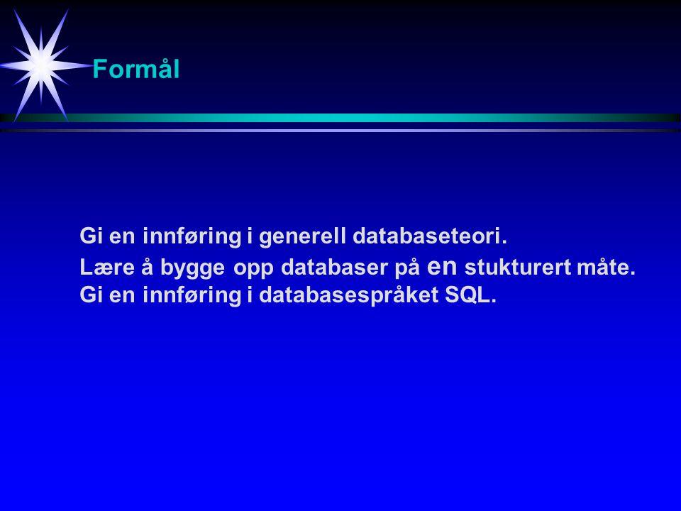 Formål Gi en innføring i generell databaseteori.