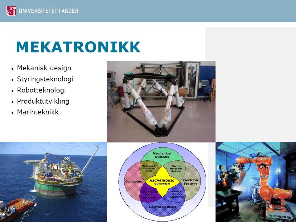 MEKATRONIKK Mekanisk design Styringsteknologi Robotteknologi