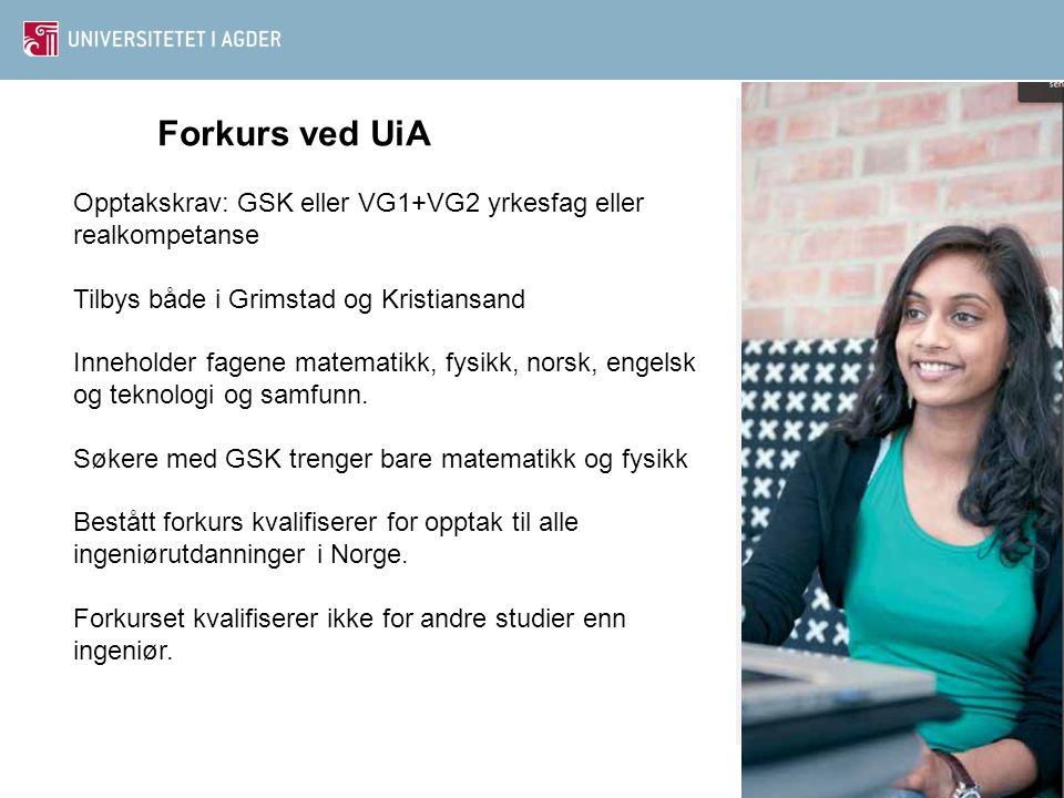 Forkurs ved UiA Opptakskrav: GSK eller VG1+VG2 yrkesfag eller realkompetanse. Tilbys både i Grimstad og Kristiansand.