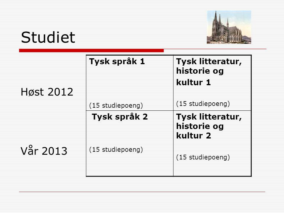 Studiet Høst 2012 Vår 2013 Tysk språk 1 Tysk litteratur, historie og