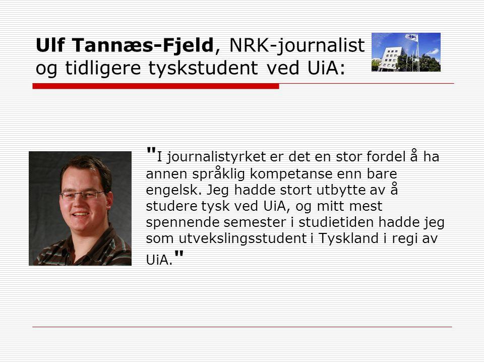 Ulf Tannæs-Fjeld, NRK-journalist og tidligere tyskstudent ved UiA:
