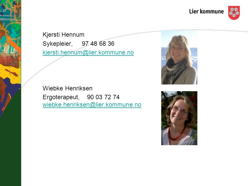 Kjersti Hennum Sykepleier, 97 48 68 36. kjersti.hennum@lier.kommune.no. Wiebke Henriksen.