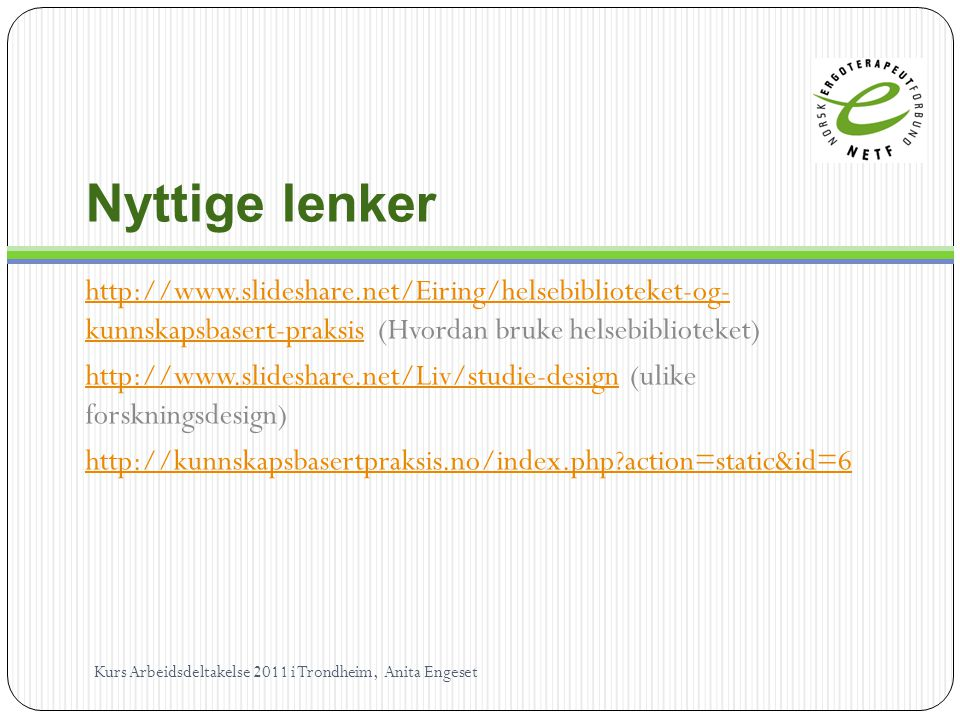 Nyttige lenker http://www.slideshare.net/Eiring/helsebiblioteket-og- kunnskapsbasert-praksis (Hvordan bruke helsebiblioteket)