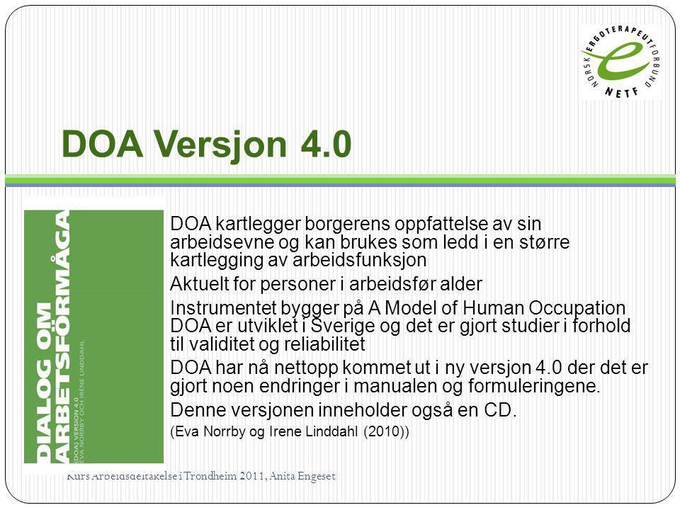 DOA Versjon 4.0 DOA kartlegger borgerens oppfattelse av sin arbeidsevne og kan brukes som ledd i en større kartlegging av arbeidsfunksjon.