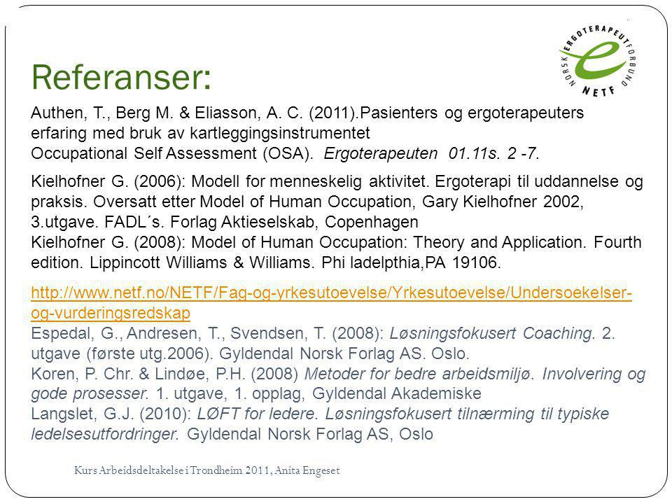 Kielhofner G. (2008): Model of Human Occupation: Theory and Application. Fourt edition. Lippincott Williams & Wilkins.