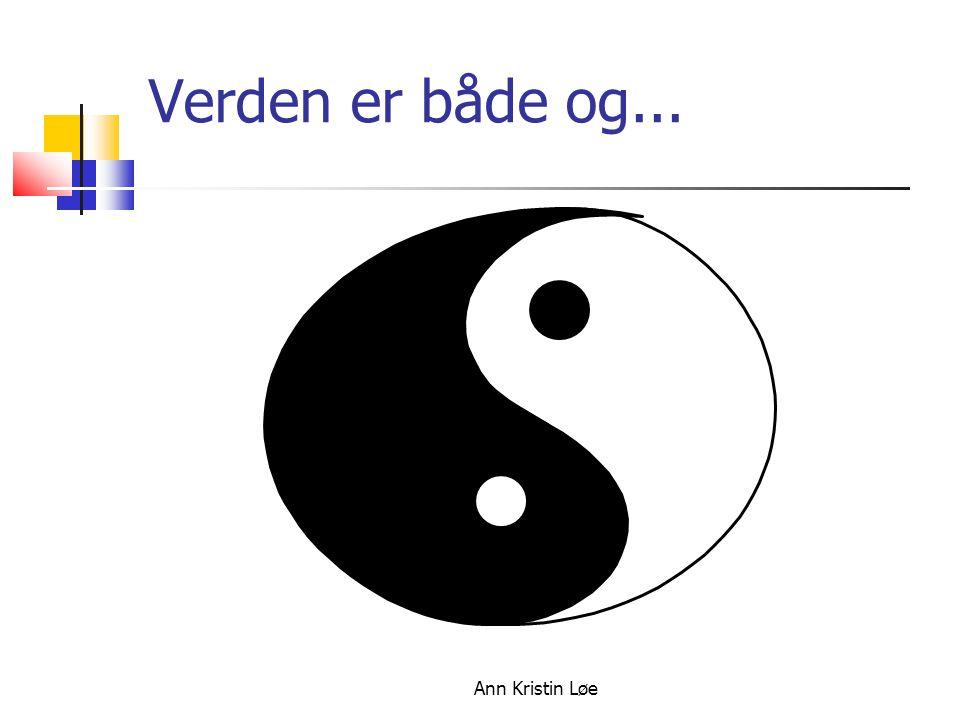 18.10.09 Verden er både og... Ann Kristin Løe