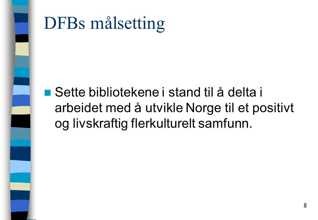 DFBs målsetting Sette bibliotekene i stand til å delta i arbeidet med å utvikle Norge til et positivt og livskraftig flerkulturelt samfunn.