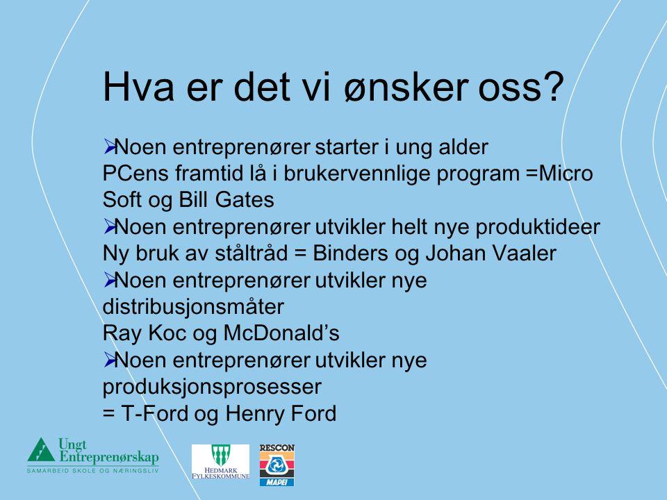 Hva er det vi ønsker oss Noen entreprenører starter i ung alder PCens framtid lå i brukervennlige program =Micro Soft og Bill Gates.