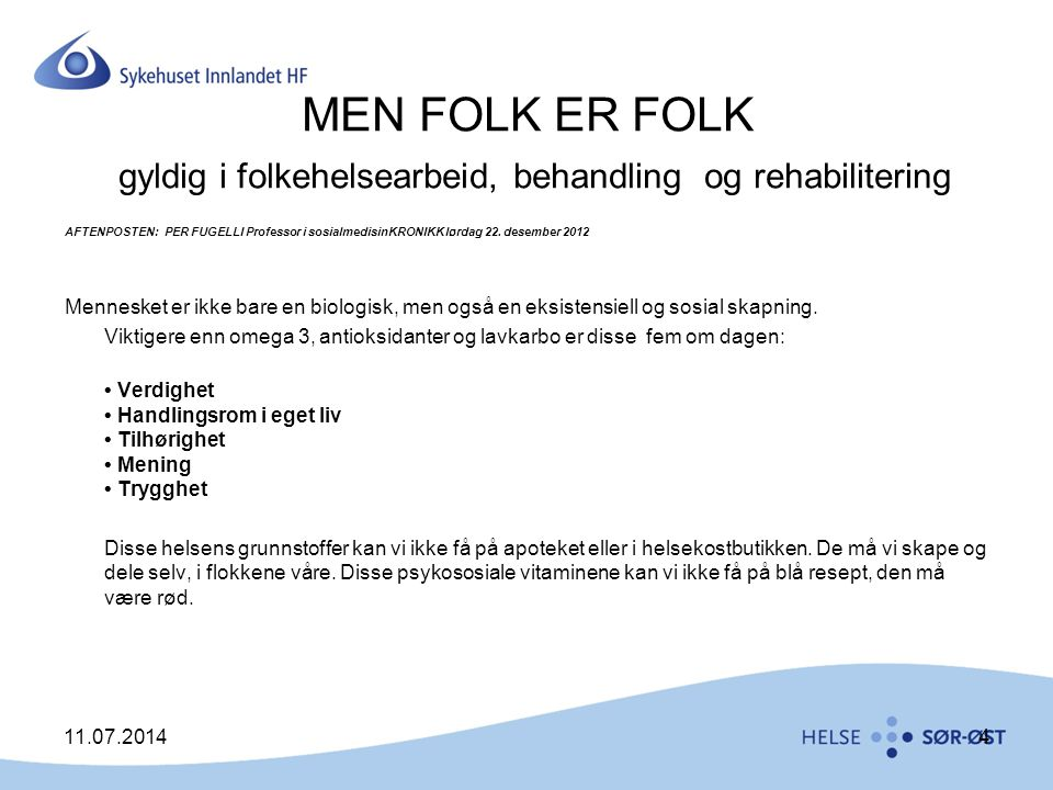 MEN FOLK ER FOLK gyldig i folkehelsearbeid, behandling og rehabilitering