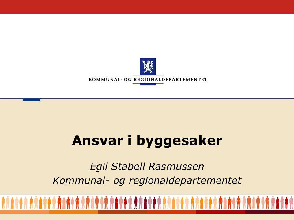 Ansvar i byggesaker Egil Stabell Rasmussen