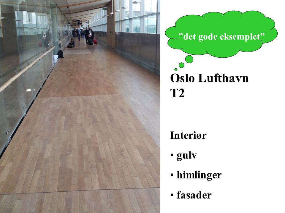 det gode eksemplet Oslo Lufthavn T2 Interiør gulv himlinger fasader