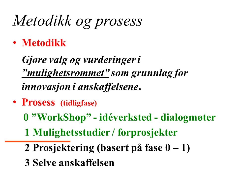 Metodikk og prosess Metodikk. Gjøre valg og vurderinger i mulighetsrommet som grunnlag for innovasjon i anskaffelsene.